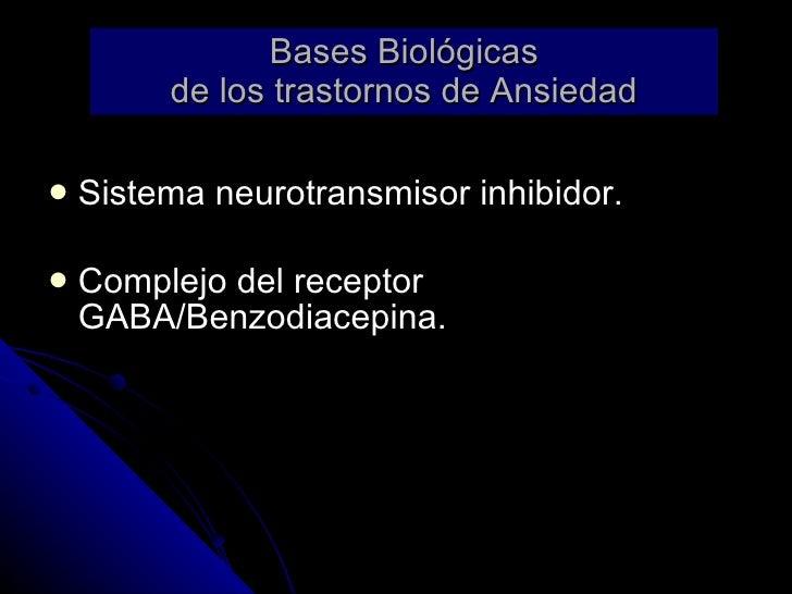 Bases Biológicas de los trastornos de Ansiedad <ul><li>Sistema neurotransmisor inhibidor. </li></ul><ul><li>Complejo del r...