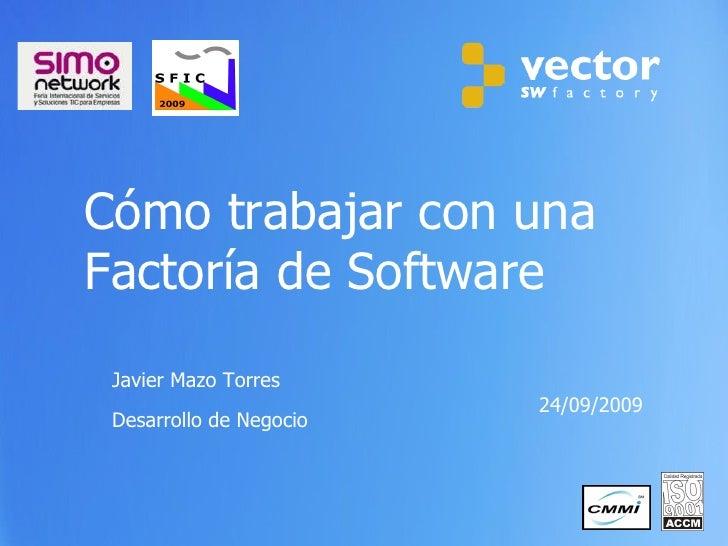 Cómo trabajar con una Factoría de Software 24/09/2009  Javier Mazo Torres Desarrollo de Negocio
