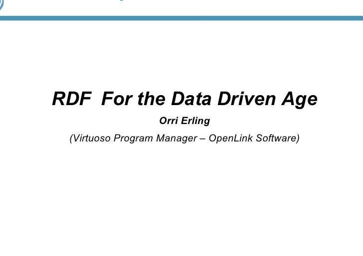 RDF For the Data Driven Age                  Orri Erling (Virtuoso Program Manager – OpenLink Software)