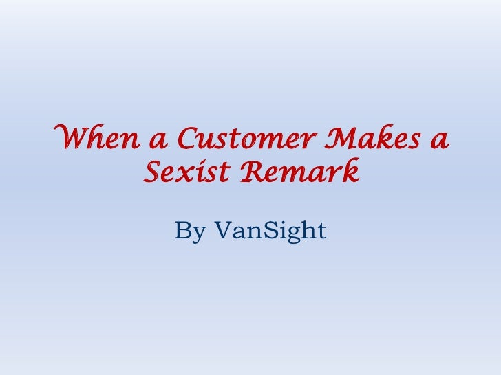 When a Customer Makes a Sexist Remark<br />By VanSight<br />