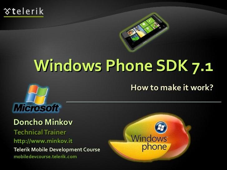 Windows Phone SDK 7.1 How to make it work? <ul><li>Doncho Minkov </li></ul><ul><li>Telerik Mobile Development Course </li>...