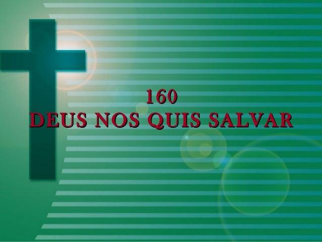 160160 DEUS NOS QUIS SALVARDEUS NOS QUIS SALVAR