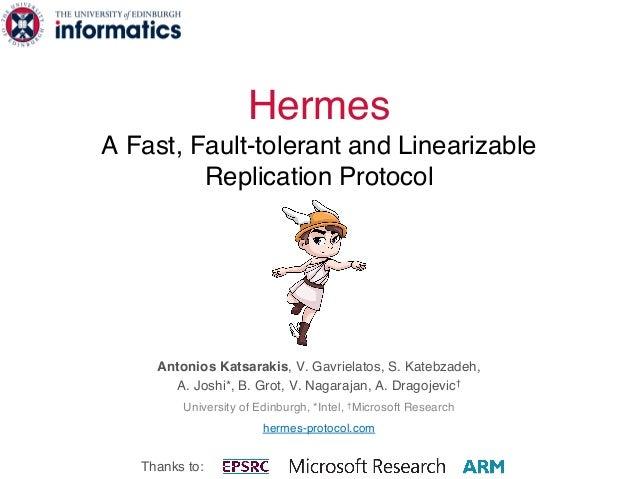 Hermes A Fast, Fault-tolerant and Linearizable Replication Protocol Antonios Katsarakis, V. Gavrielatos, S. Katebzadeh, A....