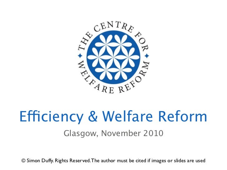 Efficiency & Welfare Reform                   Glasgow, November 2010© Simon Duffy. Rights Reserved. The author must be cit...