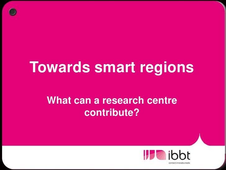 Wim de Waele - Towards smart regions: what can a research centre contribute?