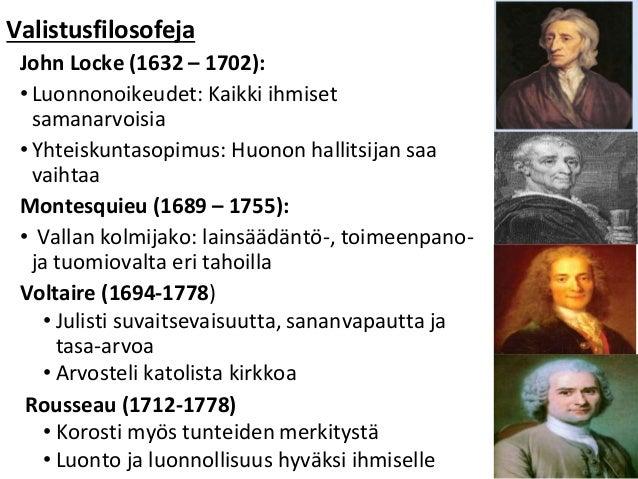 Valistusfilosofeja John Locke (1632 – 1702): • Luonnonoikeudet: Kaikki ihmiset samanarvoisia • Yhteiskuntasopimus: Huonon ...