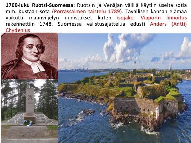 1700-luku Ruotsi-Suomessa: Ruotsin ja Venäjän välillä käytiin useita sotia mm. Kustaan sota (Porrassalmen taistelu 1789). ...