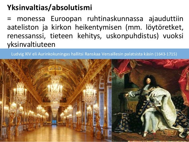 Yksinvaltias/absolutismi = monessa Euroopan ruhtinaskunnassa ajauduttiin aateliston ja kirkon heikentymisen (mm. löytöretk...