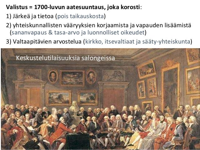 Valistus = 1700-luvun aatesuuntaus, joka korosti: 1) Järkeä ja tietoa (pois taikauskosta) 2) yhteiskunnallisten vääryyksie...