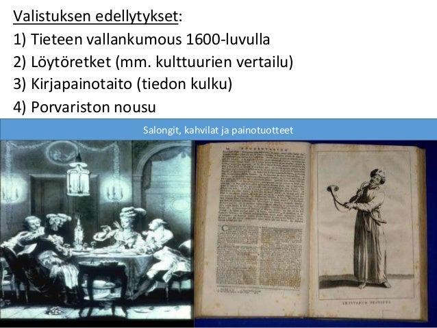 Valistuksen edellytykset: 1) Tieteen vallankumous 1600-luvulla 2) Löytöretket (mm. kulttuurien vertailu) 3) Kirjapainotait...