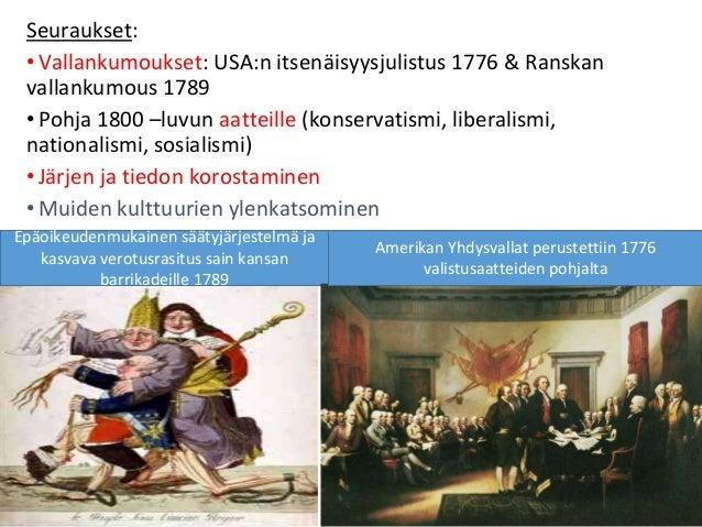 Seuraukset: •Vallankumoukset: USA:n itsenäisyysjulistus 1776 & Ranskan vallankumous 1789 •Pohja 1800 –luvun aatteille (kon...