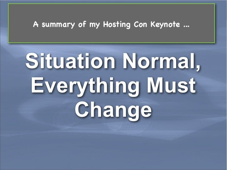 A summary of my Hosting Con Keynote ... Situation Normal, Everything Must      ChangeLeading Edge Forum                   ...