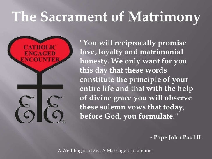 """The Sacrament of Matrimony                """"You will reciprocally promise                love, loyalty and matrimonial     ..."""