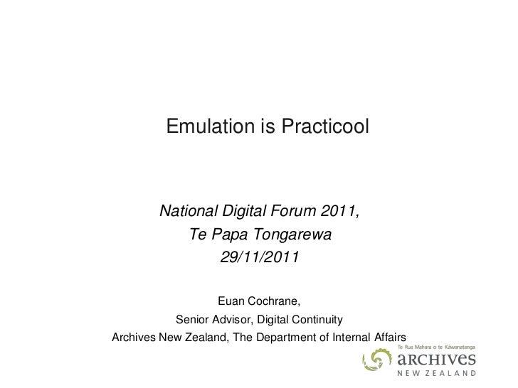 Emulation is Practicool        National Digital Forum 2011,            Te Papa Tongarewa                 29/11/2011       ...