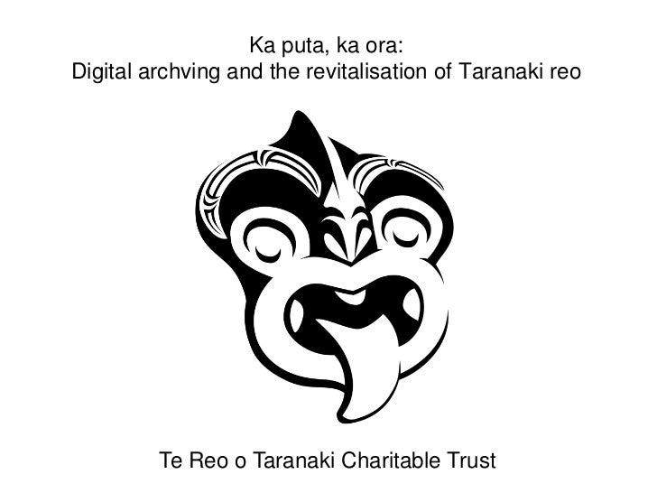 Ka puta, ka ora:Digital archving and the revitalisation of Taranaki reo         Te Reo o Taranaki Charitable Trust