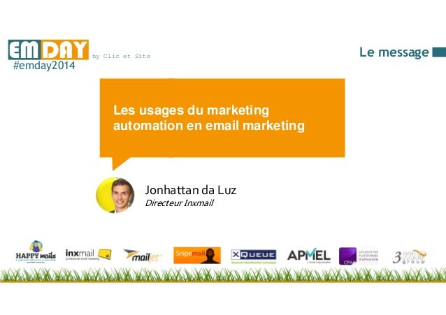 by Clic et SiteEMDAY#emday2014 Les usages du marketing automation en email marketing Jonhattan da Luz Directeur Inxmail Le...