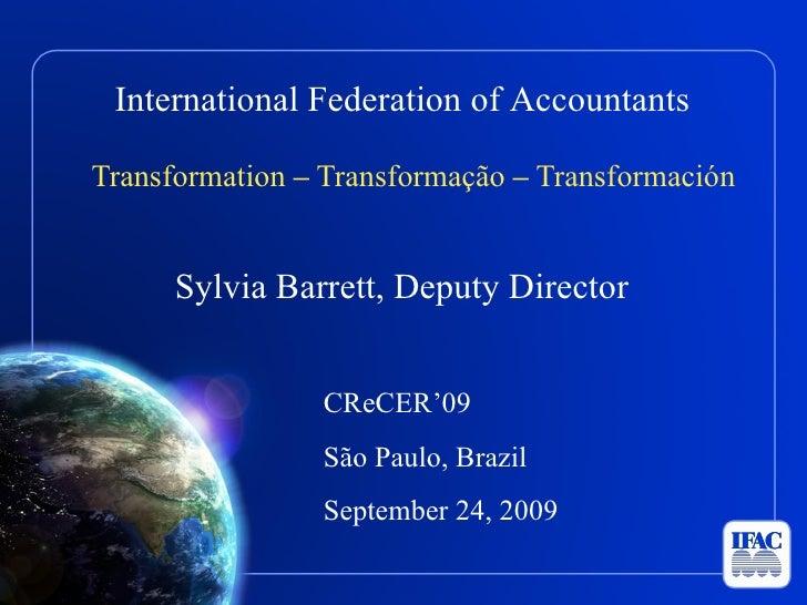 <ul><li>Transformation  –  Transformação  –  Transformación </li></ul><ul><li>Sylvia Barrett, Deputy Director </li></ul><u...
