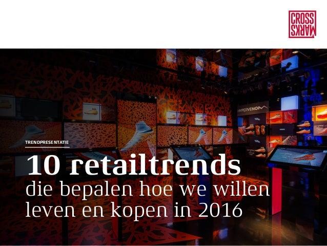 10 retailtrends die bepalen hoe we willen leven en kopen in 2016 TRENDPRESENTATIE