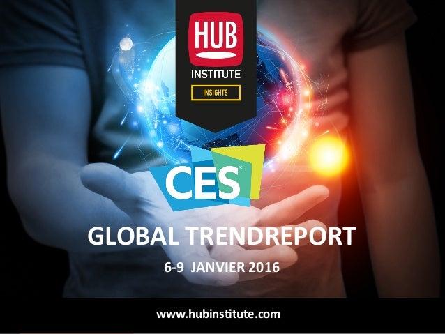AnalysedesTendancesduCES2016HUBREPORT GLOBALTRENDREPORT 6-9JANVIER2016 www.hubinstitute.com