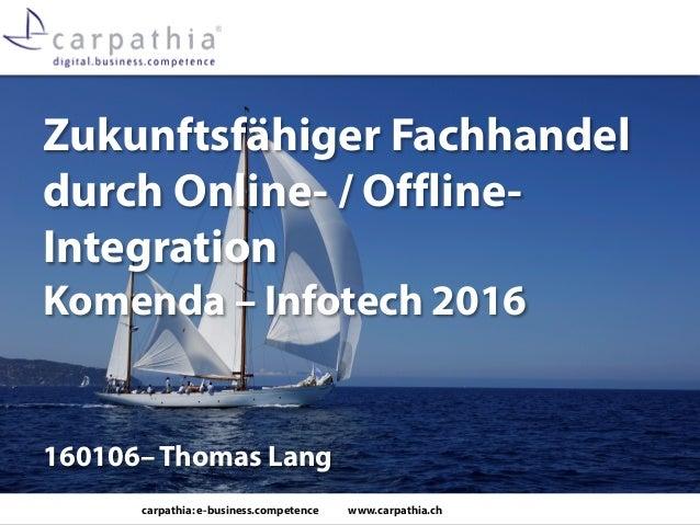 carpathia: e-business.competence www.carpathia.ch Zukunftsfähiger Fachhandel durch Online- / Offline- Integration Komenda ...
