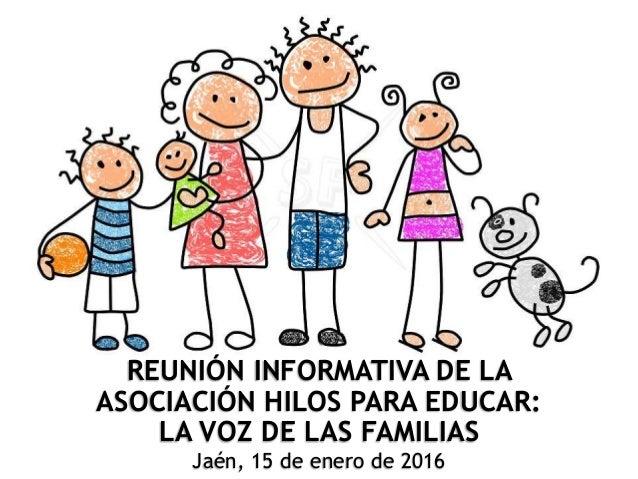 REUNIÓN INFORMATIVA DE LA ASOCIACIÓN HILOS PARA EDUCAR: LA VOZ DE LAS FAMILIAS Jaén, 15 de enero de 2016