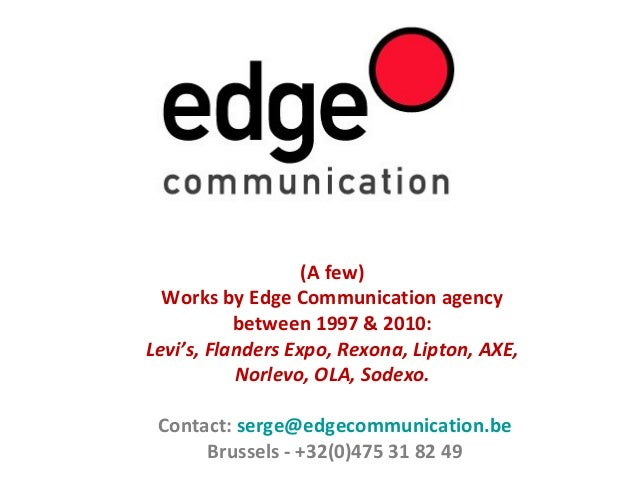 (A few) Works by Edge Communication agency between 1997 & 2010: Levi's, Flanders Expo, Rexona, Lipton, AXE, Norlevo, OLA, ...
