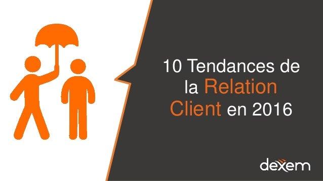 10 Tendances de la Relation Client en 2016