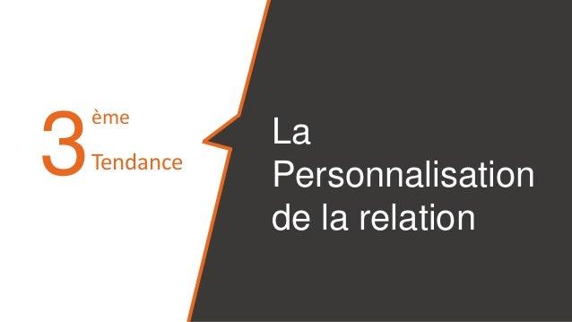 3 La Personnalisation de la relation ème Tendance