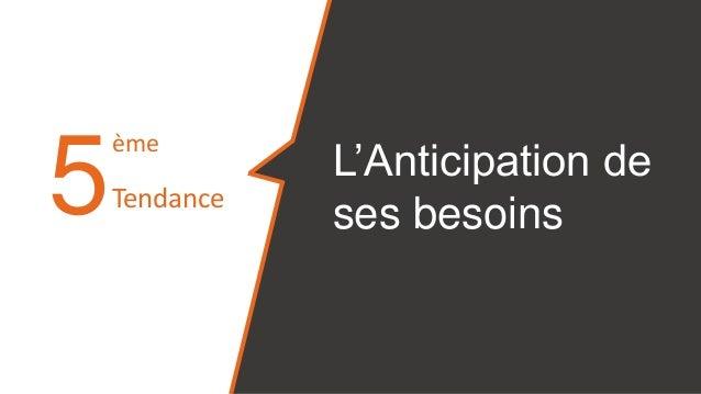 5 L'Anticipation de ses besoins ème Tendance