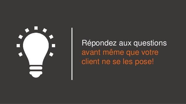 Répondez aux questions avant même que votre client ne se les pose!
