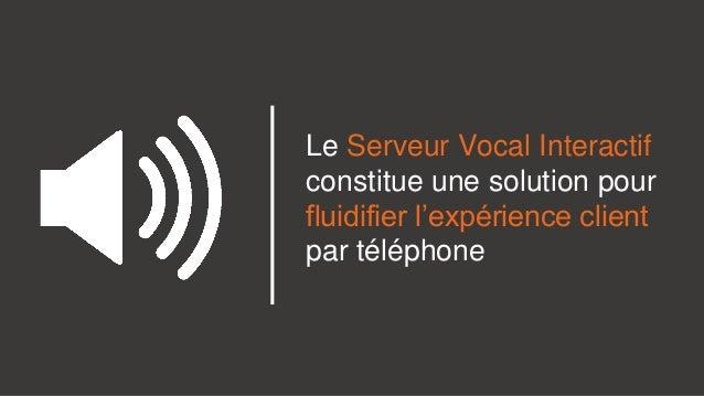 Le Serveur Vocal Interactif constitue une solution pour fluidifier l'expérience client par téléphone