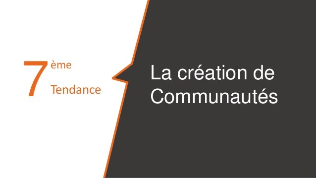7 La création de Communautés ème Tendance