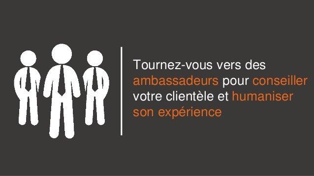 Tournez-vous vers des ambassadeurs pour conseiller votre clientèle et humaniser son expérience