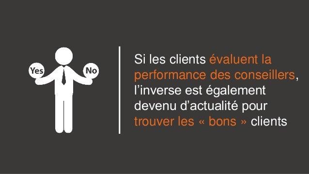 Si les clients évaluent la performance des conseillers, l'inverse est également devenu d'actualité pour trouver les « bons...