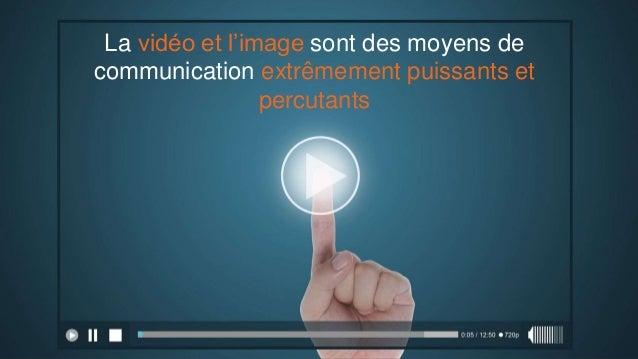 La vidéo et l'image sont des moyens de communication extrêmement puissants et percutants