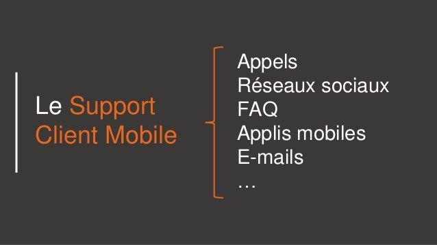 Appels Réseaux sociaux FAQ Applis mobiles E-mails … Le Support Client Mobile