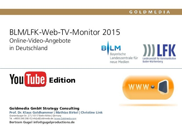 BLM/LFK-Web-TV-Monitor 2015 Online-Video-Angebote in Deutschland Goldmedia GmbH Strategy Consulting Prof. Dr. Klaus Goldha...