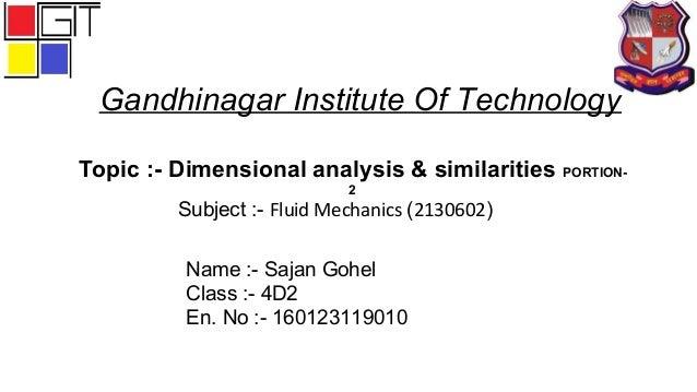 Gandhinagar Institute Of Technology Subject :- Fluid Mechanics (2130602) Topic :- Dimensional analysis & similarities PORT...