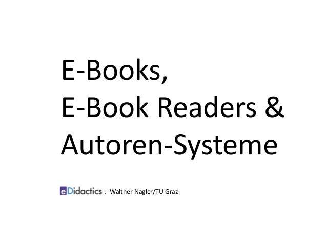 E‐Books, E‐BookReaders& Autoren‐Systeme :WaltherNagler/TUGraz