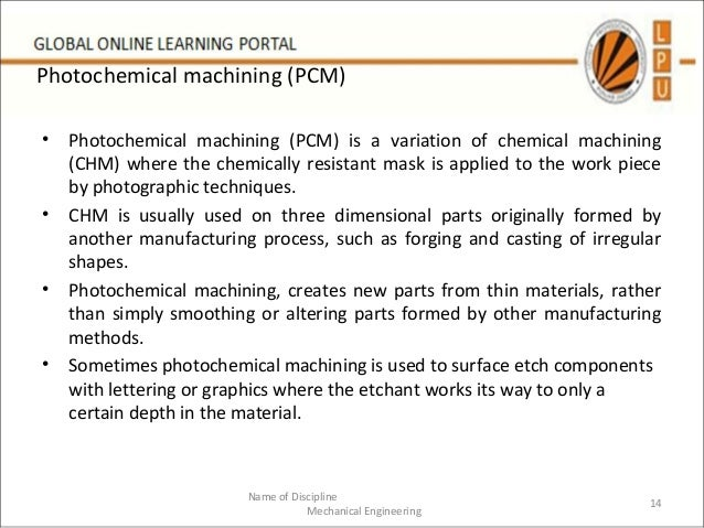 photochemical machining The photo chemical machining institute (pcmi) is a collaborative, not for profit organization for manufacturers, suppliers and customers of the photochemical machining and electroforming industry pcmi represents a broad cross-section of all segments of the photochemical machining and electroforming industry's technology.