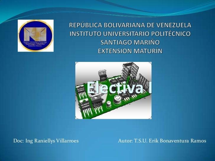 Electiva IDoc: Ing Raniellys Villarroes       Autor: T.S.U. Erik Bonaventura Ramos