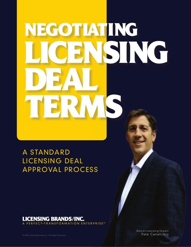 NEGOTIATING LICENSING DEAL TERMS 1© 2011 Licensing Brands, Inc. All Rights Reserved. A STANDARD LICENSING DEAL APPROVAL PR...