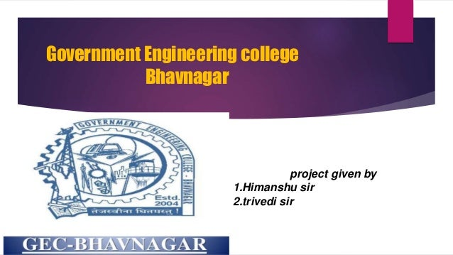 Government Engineering college Bhavnagar project given by 1.Himanshu sir 2.trivedi sir