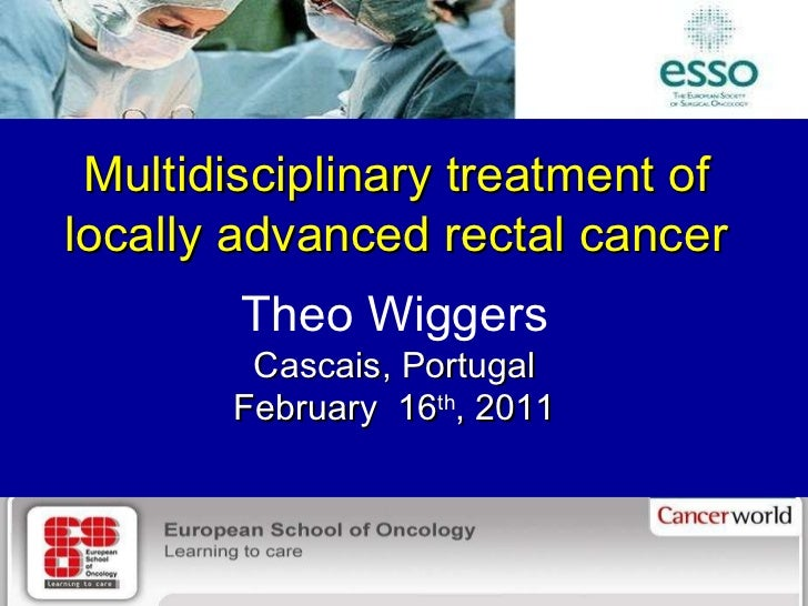 Department of Surgery, University Medical Center Groningen Multidisciplinary treatment of locally advanced rectal cancer T...