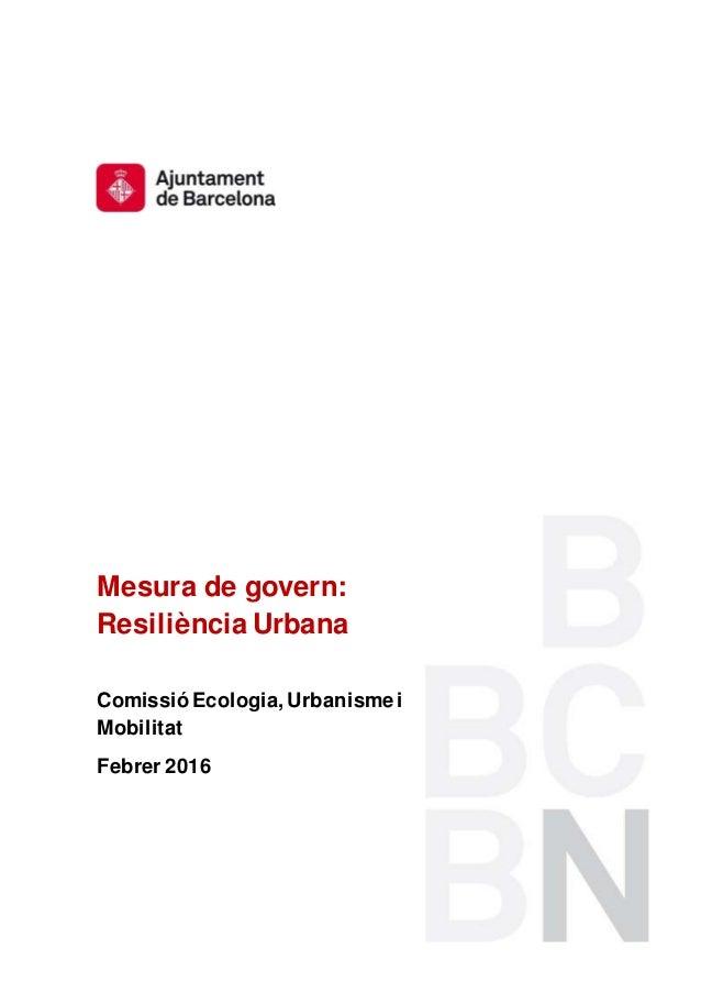 Mesura de govern: Resiliència Urbana Comissió Ecologia, Urbanisme i Mobilitat Febrer 2016