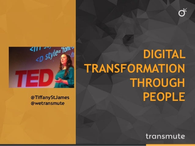 DIGITAL TRANSFORMATION THROUGH PEOPLE@TiffanyStJames @wetransmute