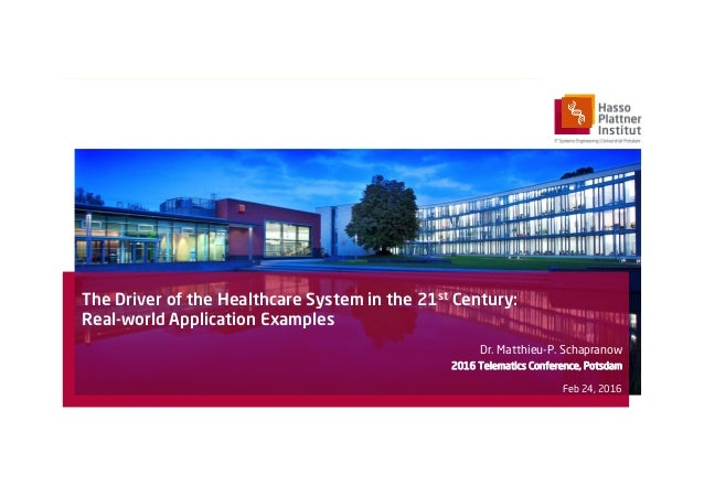 The Driver of the Healthcare System in the 21st Century: Real-world Application Examples Dr. Matthieu-P. Schapranow 2016 T...