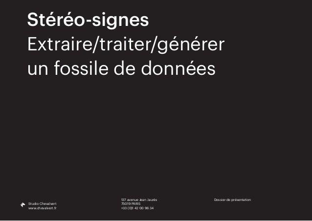 Dossier de présentation Studio Chevalvert www.chevalvert.fr Stéréo-signes Extraire/traiter/générer un fossile de données 1...