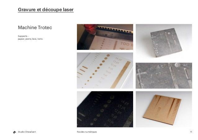 11Fossiles numériquesStudio Chevalvert Gravure et découpe laser Machine Trotec Supports : papier, pierre, bois, terre.