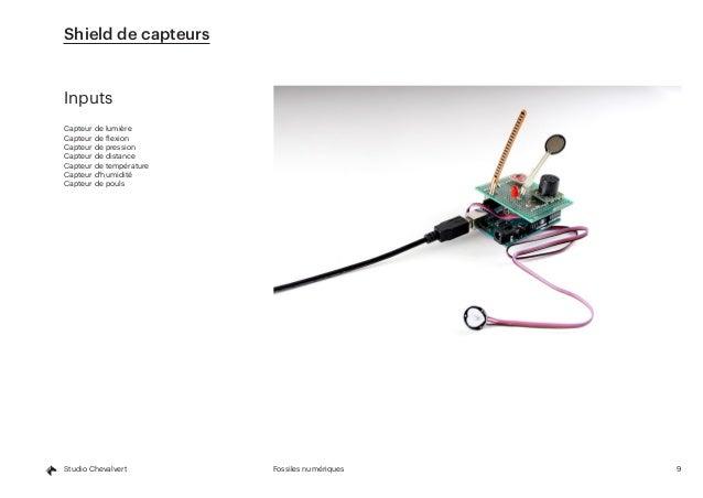 9Fossiles numériquesStudio Chevalvert Shield de capteurs Inputs Capteur de lumière Capteur de flexion Capteur de pression ...